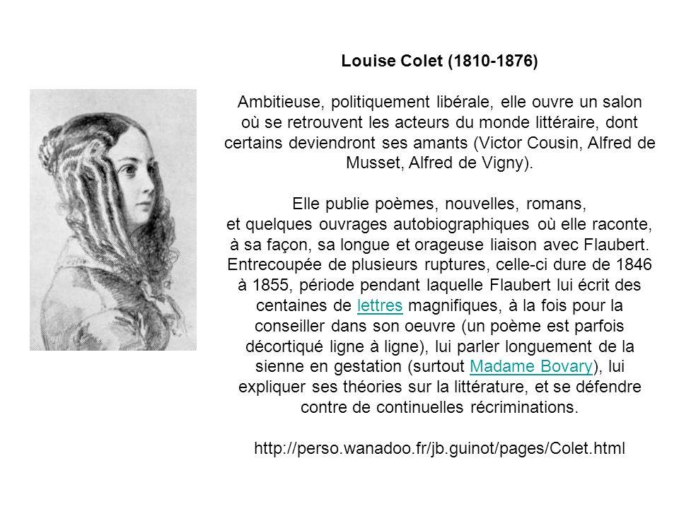 Louise Colet (1810-1876) Ambitieuse, politiquement libérale, elle ouvre un salon où se retrouvent les acteurs du monde littéraire, dont certains deviendront ses amants (Victor Cousin, Alfred de Musset, Alfred de Vigny).