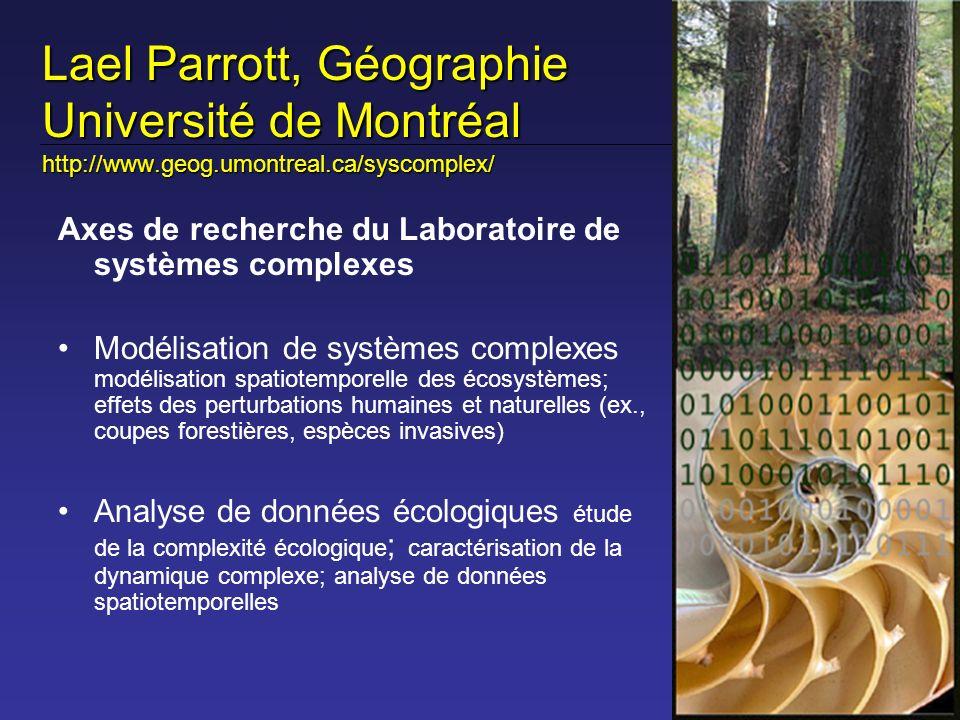 Lael Parrott, Géographie Université de Montréal http://www.geog.umontreal.ca/syscomplex/ Axes de recherche du Laboratoire de systèmes complexes Modéli