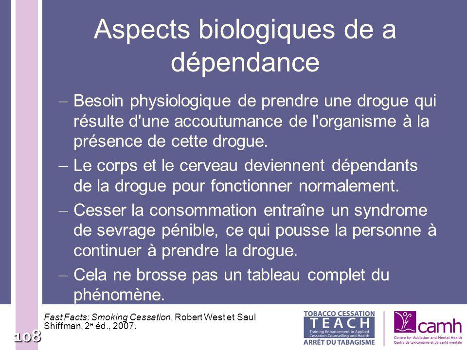 108 Aspects biologiques de a dépendance – Besoin physiologique de prendre une drogue qui résulte d'une accoutumance de l'organisme à la présence de ce