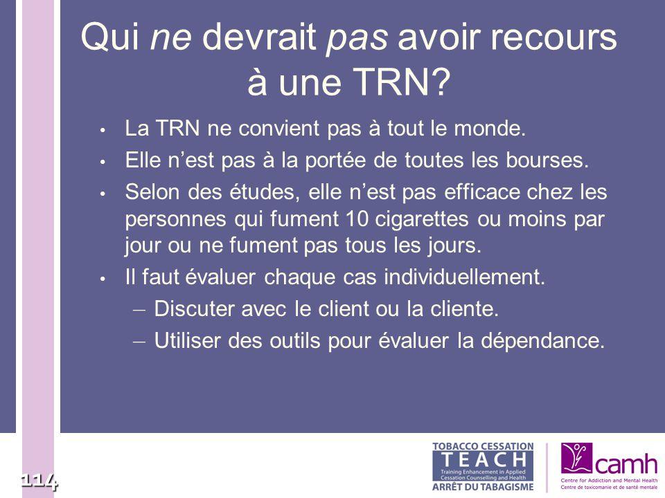 114 Qui ne devrait pas avoir recours à une TRN? La TRN ne convient pas à tout le monde. Elle nest pas à la portée de toutes les bourses. Selon des étu