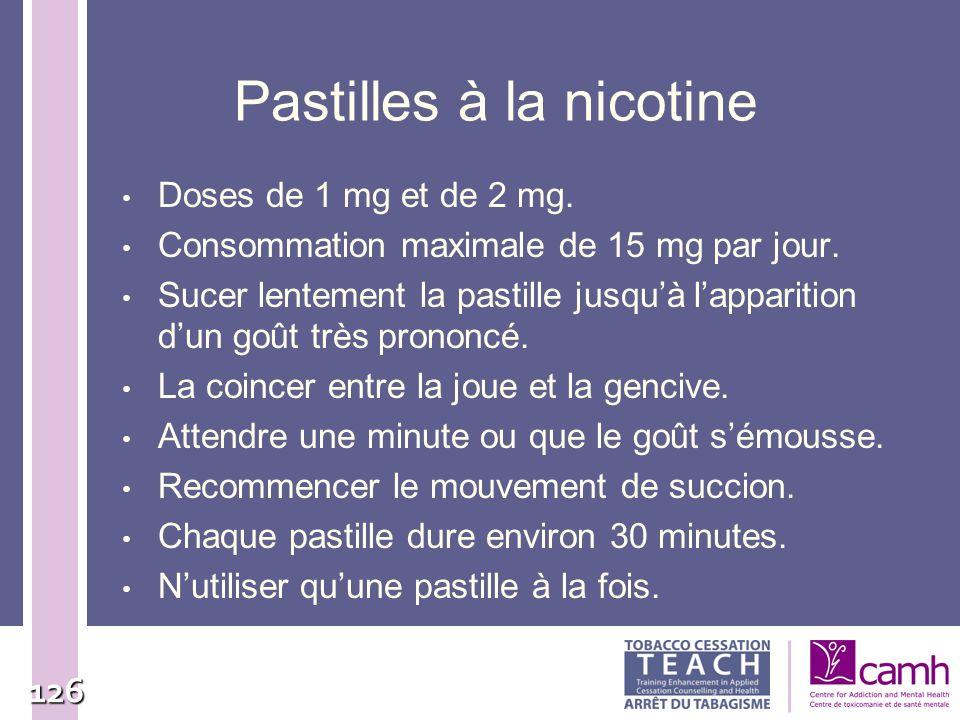 126 Pastilles à la nicotine Doses de 1 mg et de 2 mg. Consommation maximale de 15 mg par jour. Sucer lentement la pastille jusquà lapparition dun goût