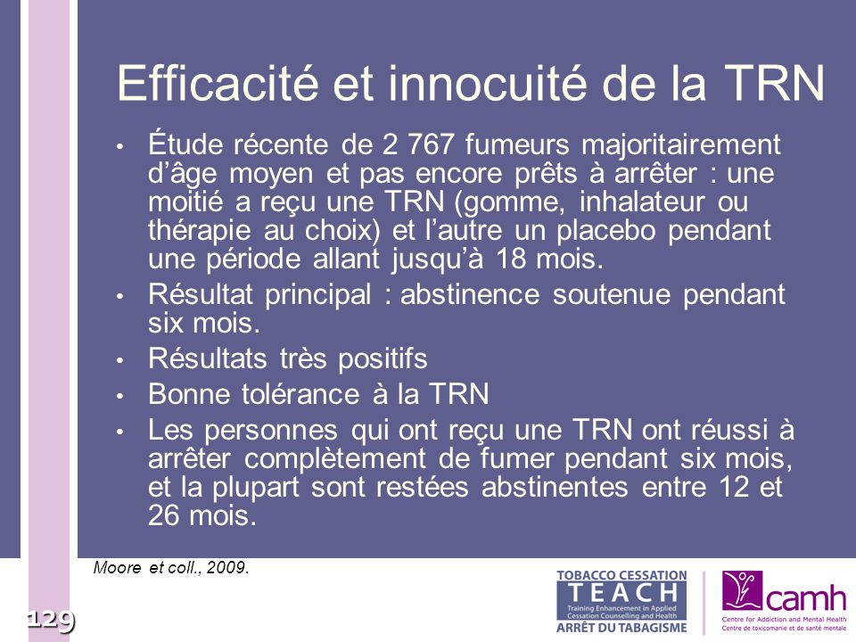 129 Efficacité et innocuité de la TRN Étude récente de 2 767 fumeurs majoritairement dâge moyen et pas encore prêts à arrêter : une moitié a reçu une