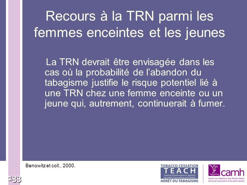 133 Recours à la TRN parmi les femmes enceintes et les jeunes La TRN devrait être envisagée dans les cas où la probabilité de labandon du tabagisme ju