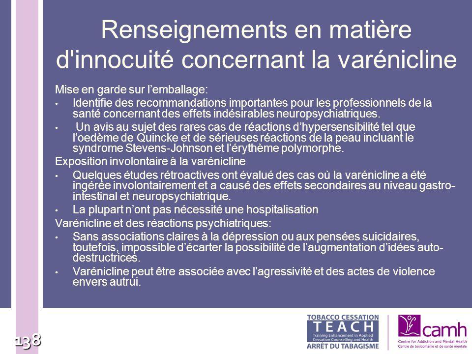 138 Renseignements en matière d'innocuité concernant la varénicline Mise en garde sur lemballage: Identifie des recommandations importantes pour les p