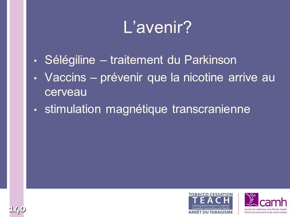 140 Lavenir? Sélégiline – traitement du Parkinson Vaccins – prévenir que la nicotine arrive au cerveau stimulation magnétique transcranienne