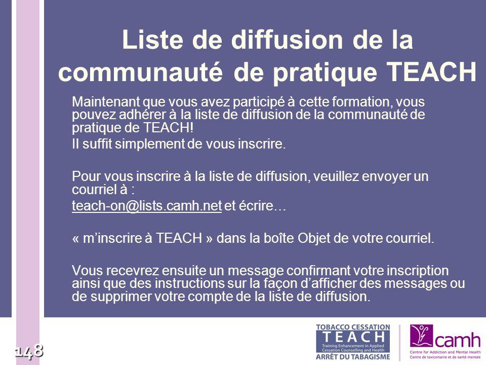 148 Liste de diffusion de la communauté de pratique TEACH Maintenant que vous avez participé à cette formation, vous pouvez adhérer à la liste de diff