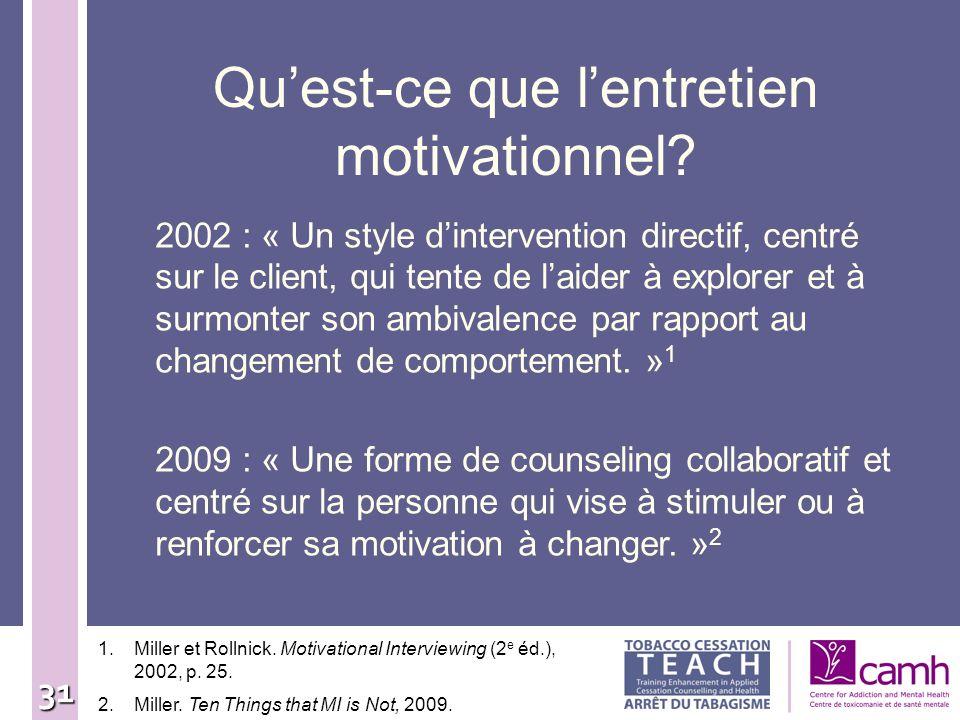 31 Quest-ce que lentretien motivationnel? 2002 : « Un style dintervention directif, centré sur le client, qui tente de laider à explorer et à surmonte