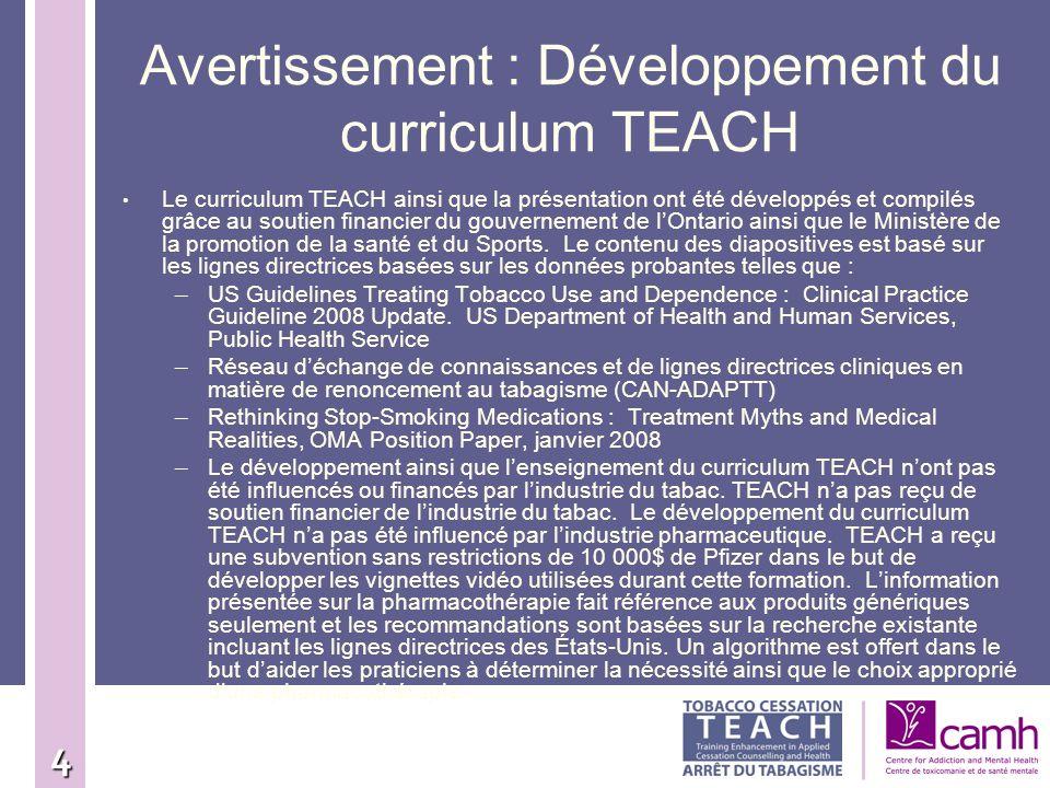 4 Avertissement : Développement du curriculum TEACH Le curriculum TEACH ainsi que la présentation ont été développés et compilés grâce au soutien fina