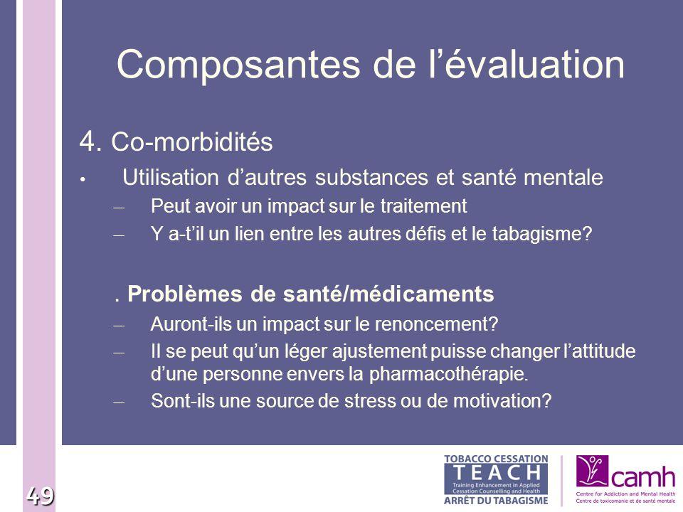 49 Composantes de lévaluation 4. Co-morbidités Utilisation dautres substances et santé mentale – Peut avoir un impact sur le traitement – Y a-til un l