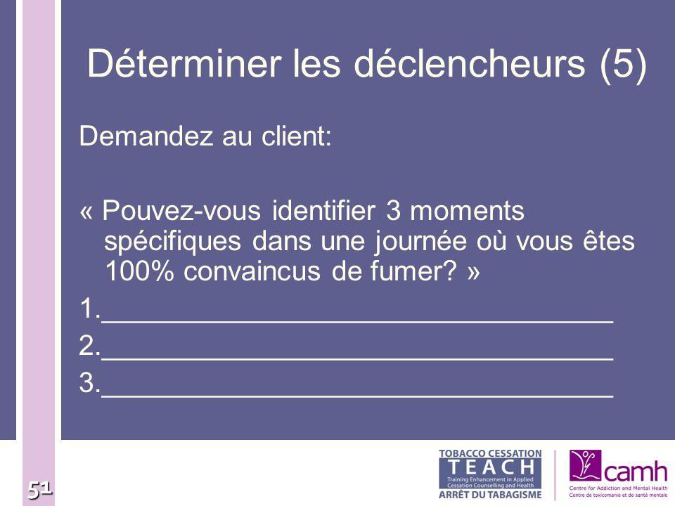 51 Déterminer les déclencheurs (5) Demandez au client: « Pouvez-vous identifier 3 moments spécifiques dans une journée où vous êtes 100% convaincus de