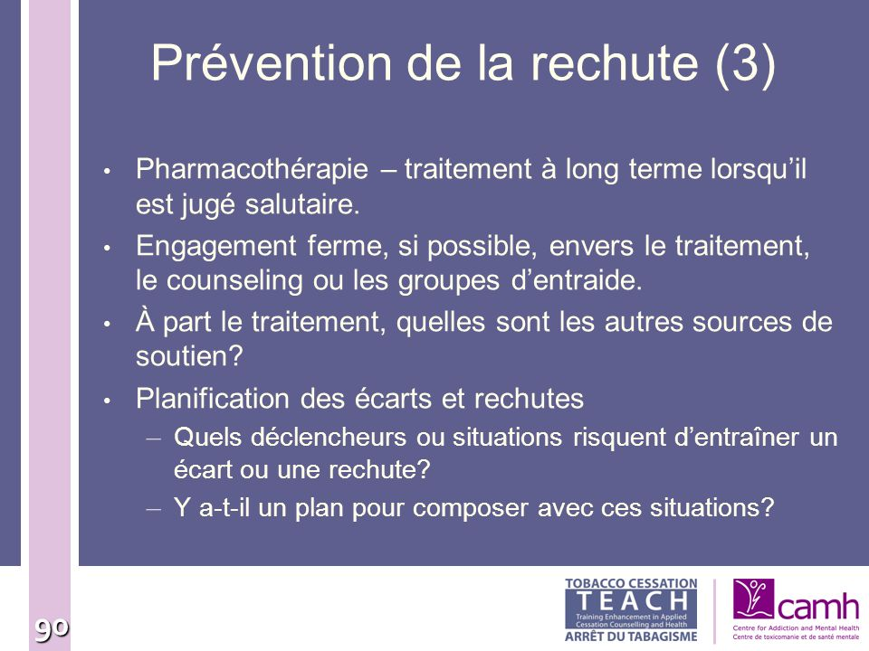 90 Prévention de la rechute (3) Pharmacothérapie – traitement à long terme lorsquil est jugé salutaire. Engagement ferme, si possible, envers le trait