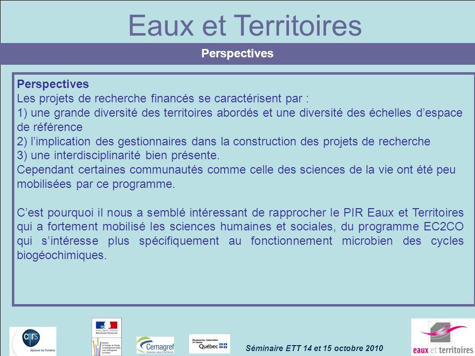 Eaux et Territoires Perspectives Les projets de recherche financés se caractérisent par : 1) une grande diversité des territoires abordés et une diver