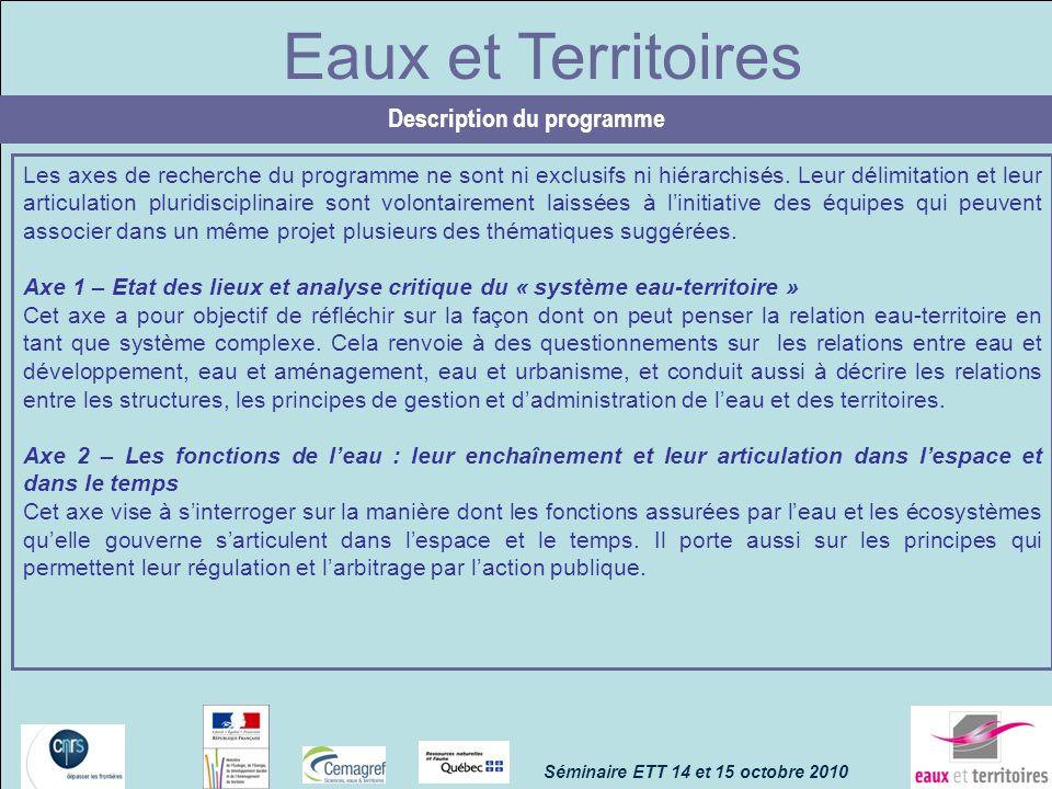 Eaux et Territoires Description du programme Les axes de recherche du programme ne sont ni exclusifs ni hiérarchisés. Leur délimitation et leur articu