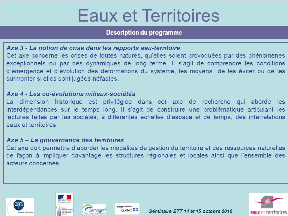 Eaux et Territoires Description du programme Axe 3 - La notion de crise dans les rapports eau-territoire Cet axe concerne les crises de toutes natures