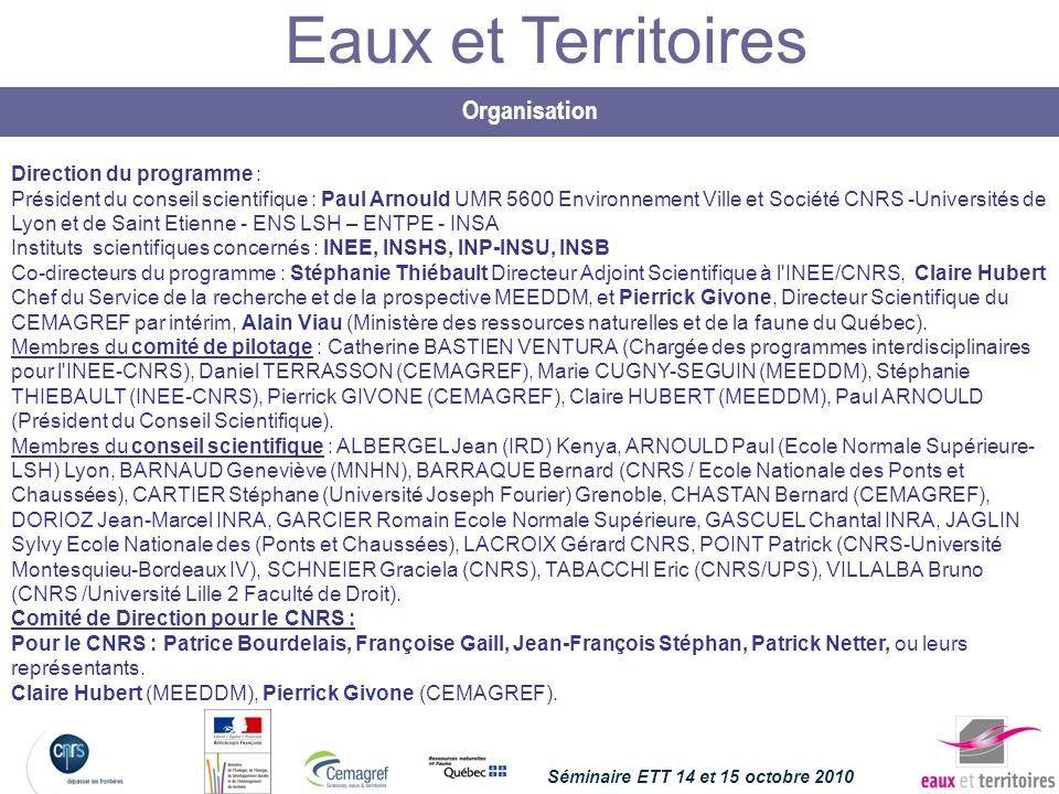 Eaux et Territoires Organisation Séminaire ETT 14 et 15 octobre 2010 Direction du programme : Président du conseil scientifique : Paul Arnould UMR 560