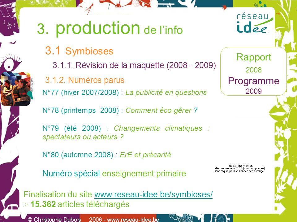 Rapport 2008 Programme 2009 3. production de linfo © Christophe Dubois 2006 - www.reseau-idee.be 3.1 Symbioses 3.1.1. Révision de la maquette (2008 -