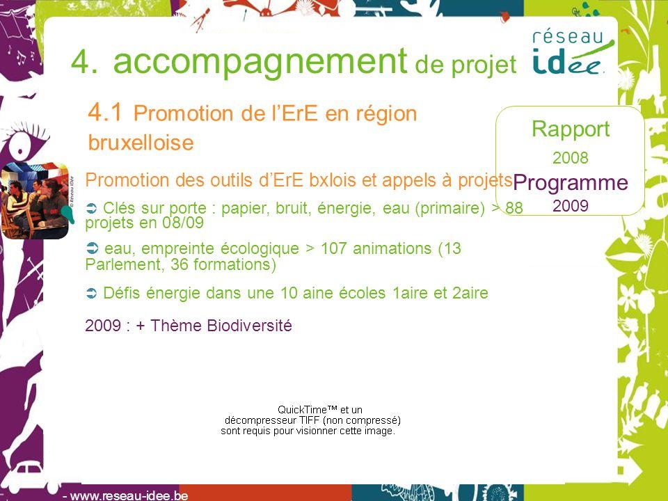 Rapport 2008 Programme 2009 - www.reseau-idee.be 4. accompagnement de projet 4.1 Promotion de lErE en région bruxelloise Promotion des outils dErE bxl