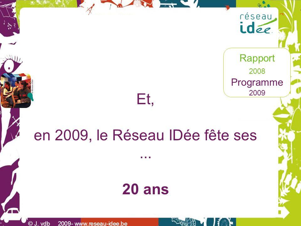 Rapport 2008 Programme 2009 © J. vdb 2009- www.reseau-idee.be Et, en 2009, le Réseau IDée fête ses... 20 ans