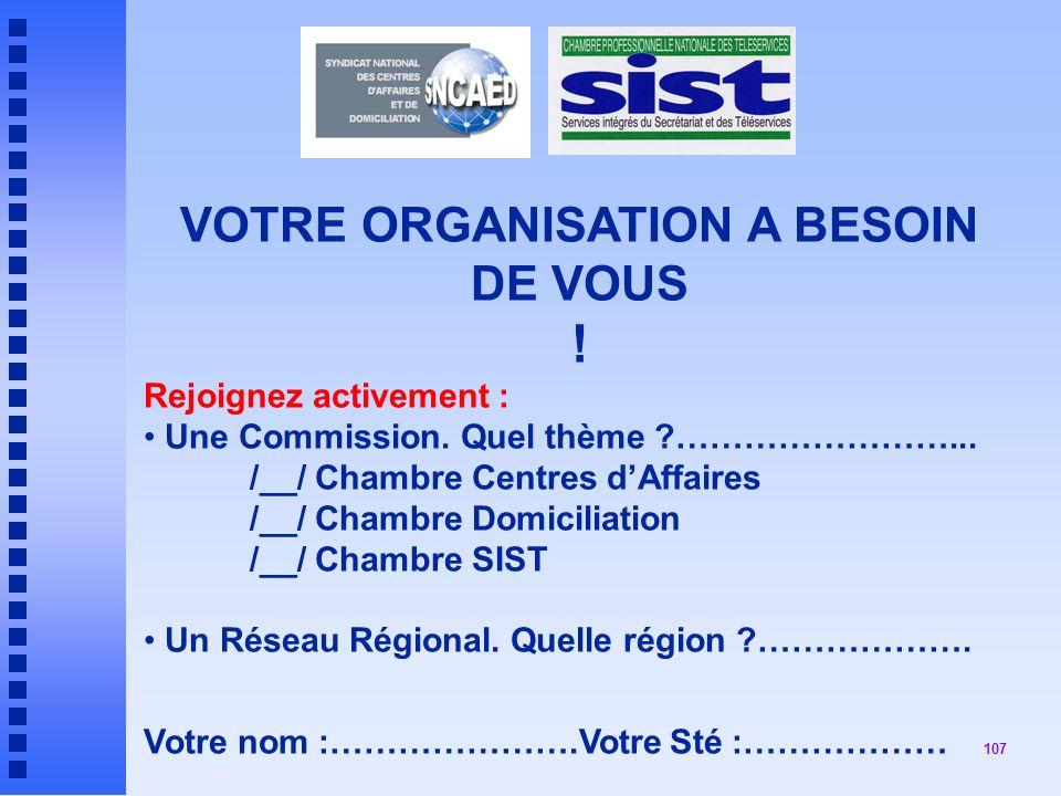 107 VOTRE ORGANISATION A BESOIN DE VOUS .Rejoignez activement : Une Commission.