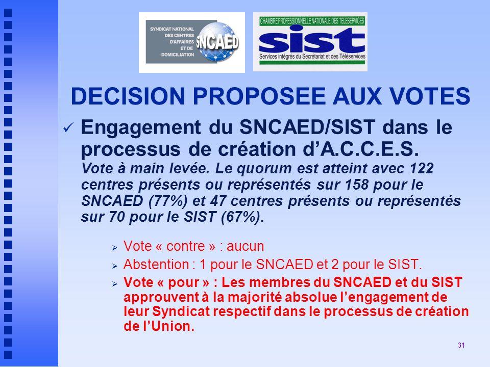 31 DECISION PROPOSEE AUX VOTES Engagement du SNCAED/SIST dans le processus de création dA.C.C.E.S.