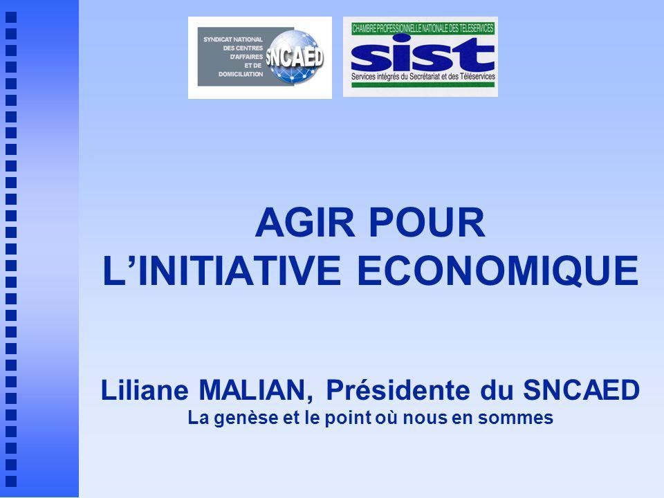 AGIR POUR LINITIATIVE ECONOMIQUE Liliane MALIAN, Présidente du SNCAED La genèse et le point où nous en sommes