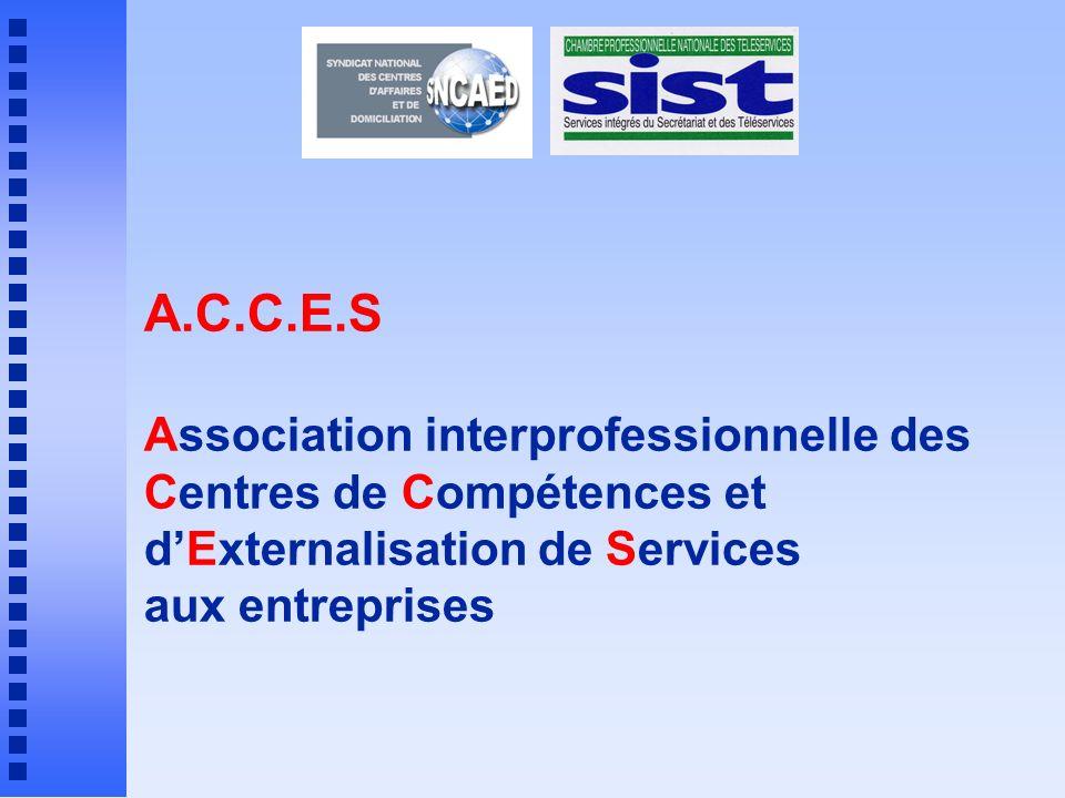 A.C.C.E.S Association interprofessionnelle des Centres de Compétences et dExternalisation de Services aux entreprises