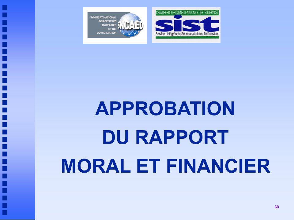 60 APPROBATION DU RAPPORT MORAL ET FINANCIER