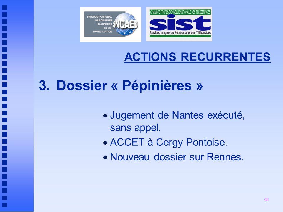 68 ACTIONS RECURRENTES 3.Dossier « Pépinières » Jugement de Nantes exécuté, sans appel.