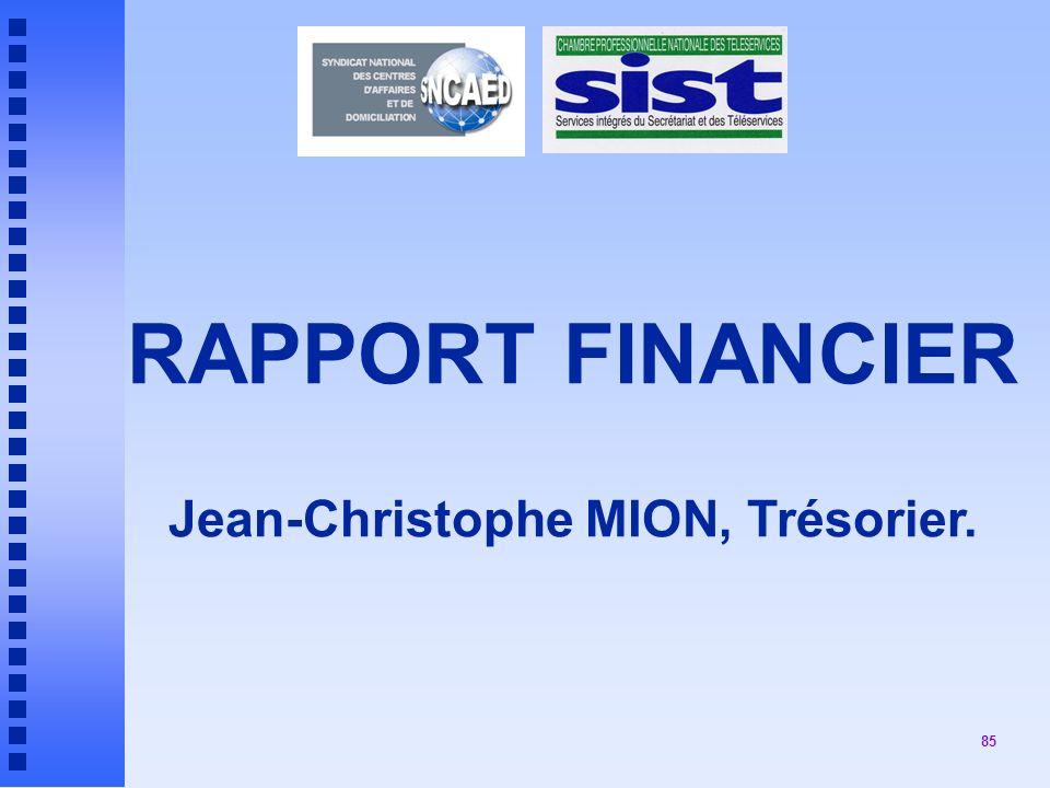 85 RAPPORT FINANCIER Jean-Christophe MION, Trésorier.