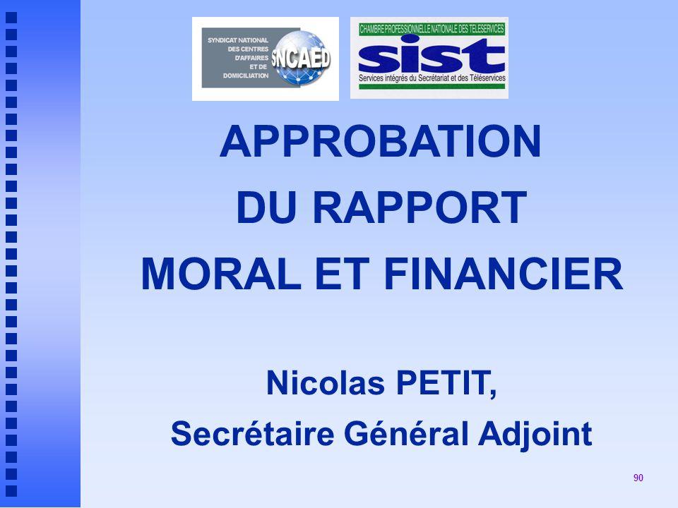 90 APPROBATION DU RAPPORT MORAL ET FINANCIER Nicolas PETIT, Secrétaire Général Adjoint