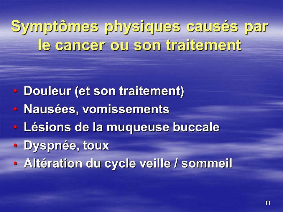 11 Symptômes physiques causés par le cancer ou son traitement Douleur (et son traitement)Douleur (et son traitement) Nausées, vomissementsNausées, vom