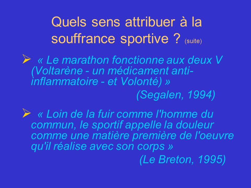 Quels sens attribuer à la souffrance sportive ? (suite) « Le marathon fonctionne aux deux V (Voltarène - un médicament anti- inflammatoire - et Volont