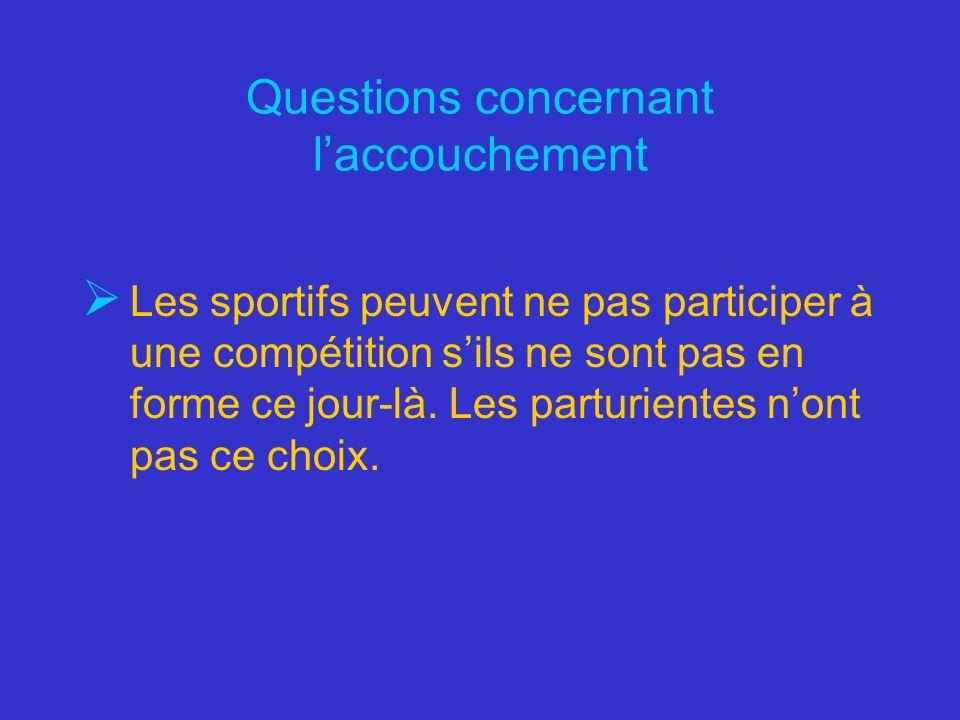Questions concernant laccouchement Les sportifs peuvent ne pas participer à une compétition sils ne sont pas en forme ce jour-là. Les parturientes non