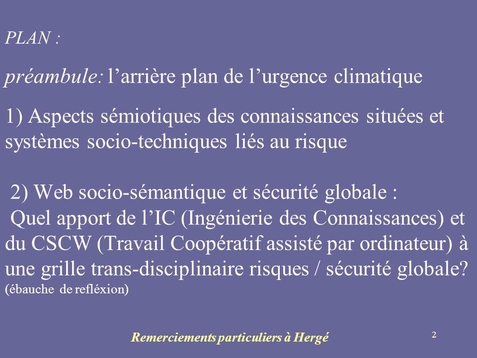 2 PLAN : préambule: larrière plan de lurgence climatique 1) Aspects sémiotiques des connaissances situées et systèmes socio-techniques liés au risque