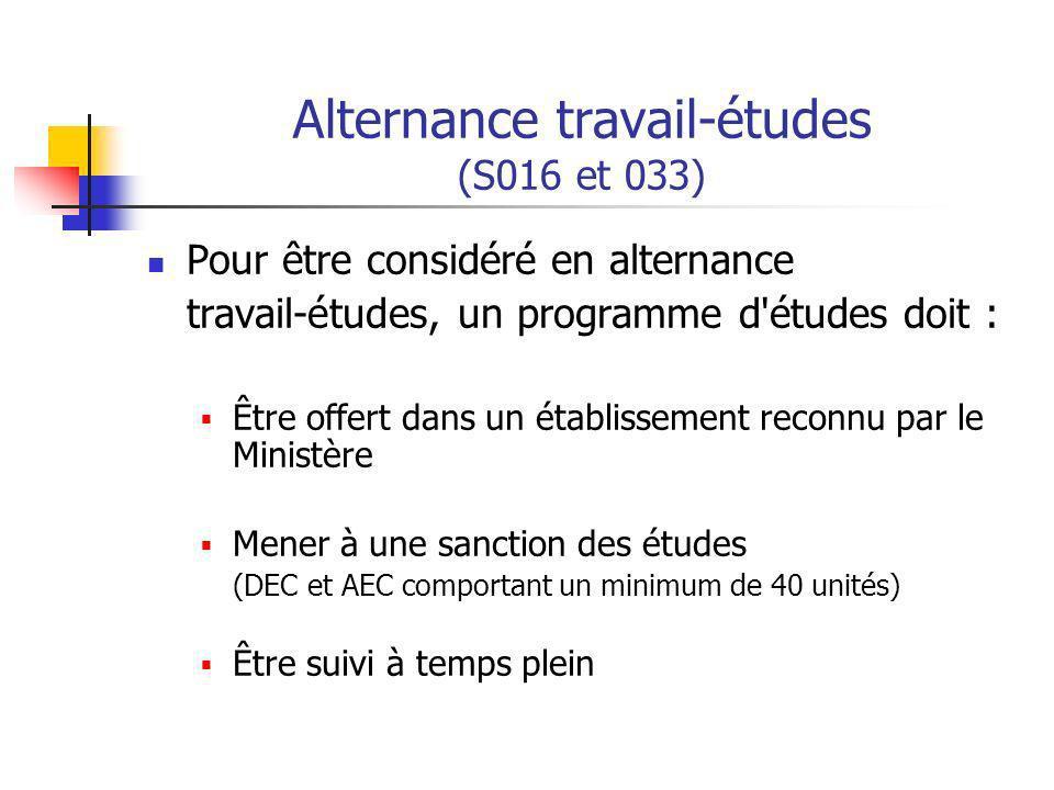 Alternance travail-études (S016 et 033) Pour être considéré en alternance travail-études, un programme d'études doit : Être offert dans un établisseme