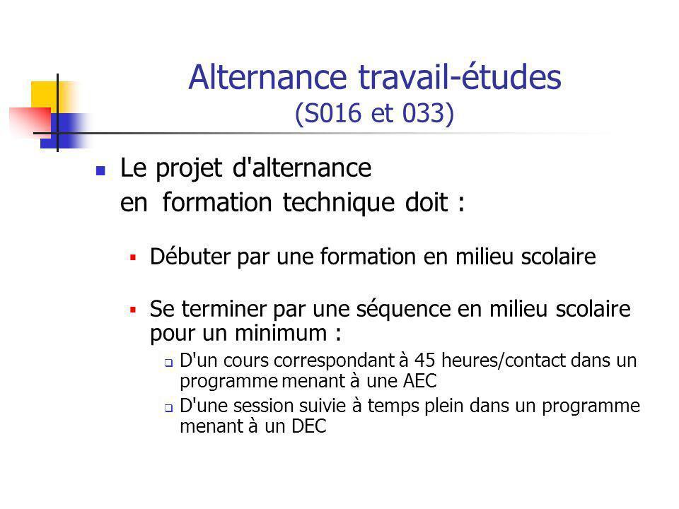 Alternance travail-études (S016 et 033) Le projet d alternance en formation technique doit : Comporter un nombre d heures en milieu de travail équivalent à 20 p.