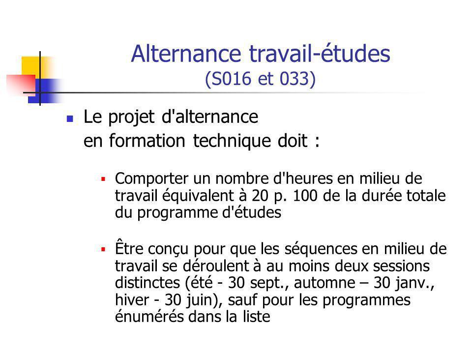 Alternance travail-études (S016 et 033) Le projet d'alternance en formation technique doit : Comporter un nombre d'heures en milieu de travail équival