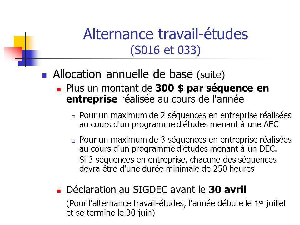 Alternance travail-études (S016 et 033) Allocation annuelle de base (suite) Plus un montant de 300 $ par séquence en entreprise réalisée au cours de l