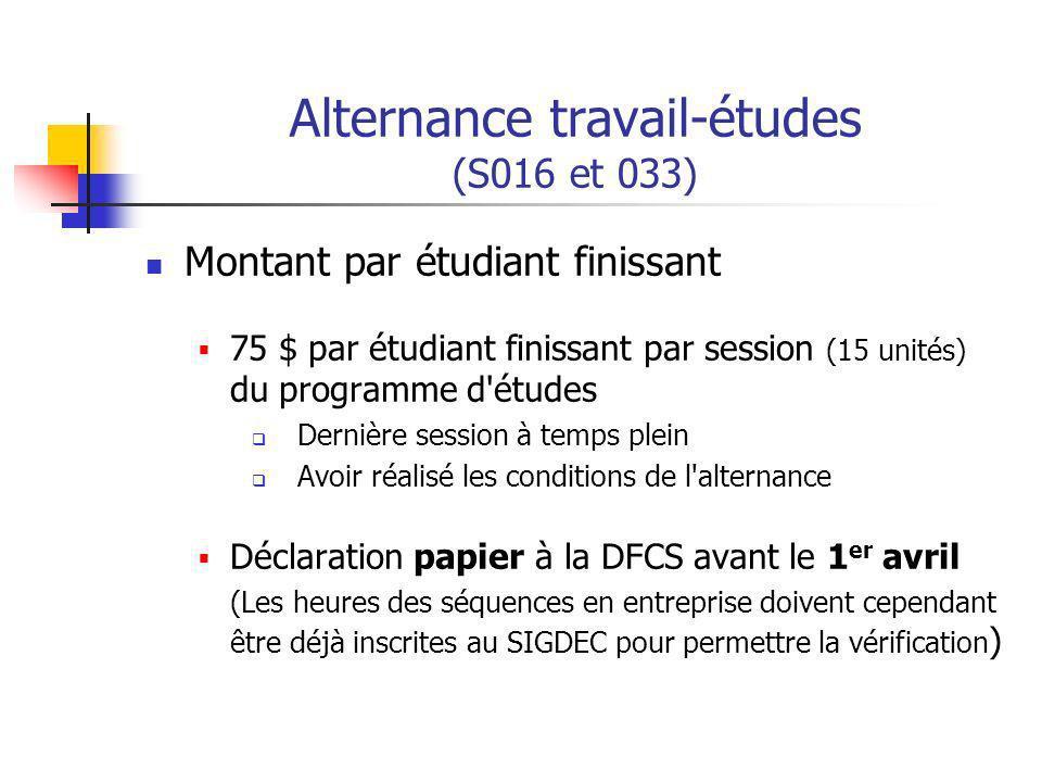 Alternance travail-études (S016 et 033) Montant par étudiant finissant 75 $ par étudiant finissant par session (15 unités) du programme d'études Derni