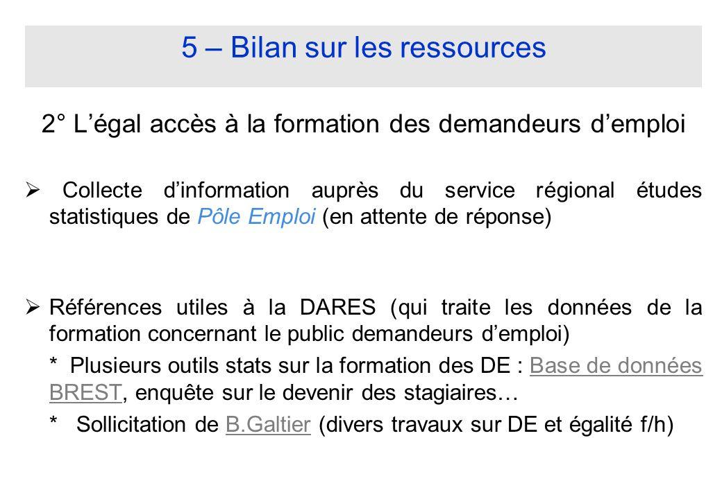 5 – Bilan sur les ressources 2° Légal accès à la formation des demandeurs demploi Collecte dinformation auprès du service régional études statistiques