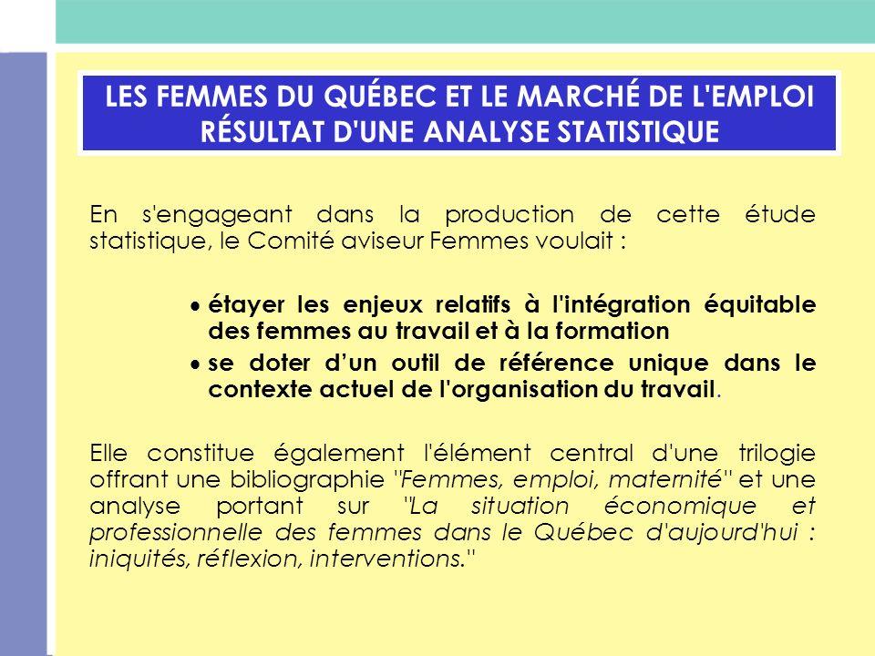 LES FEMMES DU QUÉBEC ET LE MARCHÉ DE L'EMPLOI RÉSULTAT D'UNE ANALYSE STATISTIQUE En s'engageant dans la production de cette étude statistique, le Comi