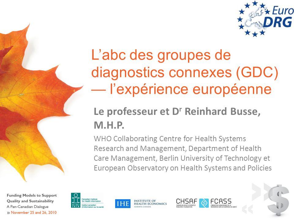 Labc des groupes de diagnostics connexes (GDC) lexpérience européenne Le professeur et D r Reinhard Busse, M.H.P.