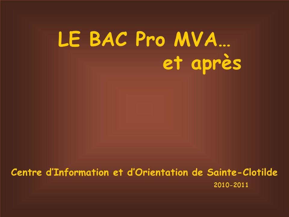 LE BAC Pro MVA… et après Centre dInformation et dOrientation de Sainte-Clotilde 2010-2011
