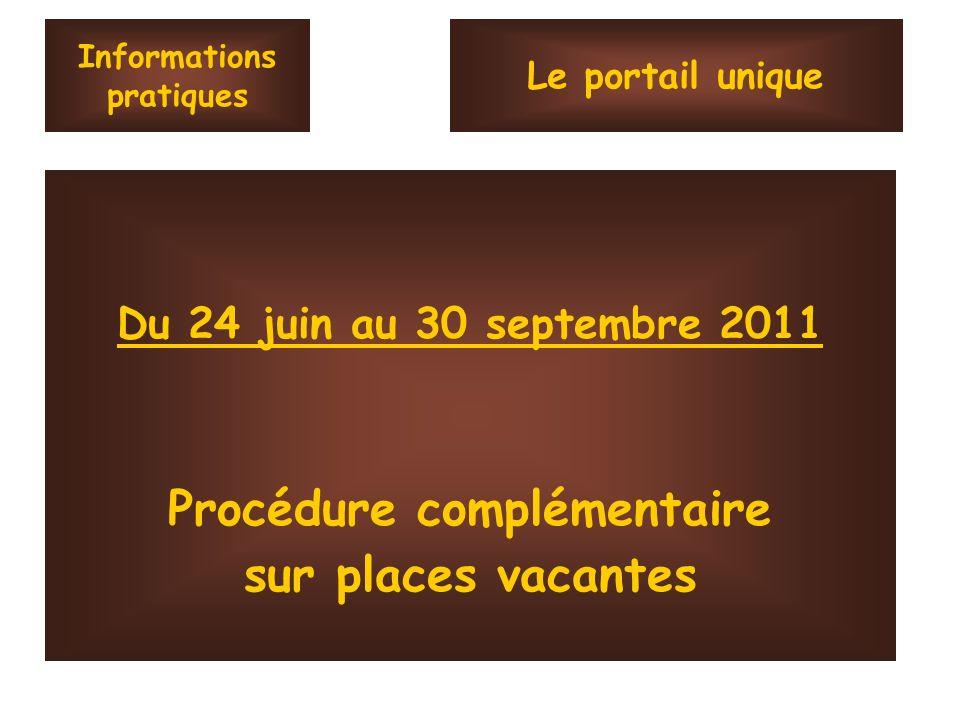 Informations pratiques Du 24 juin au 30 septembre 2011 Procédure complémentaire sur places vacantes Le portail unique