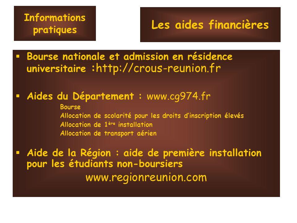 Informations pratiques Bourse nationale et admission en résidence universitaire :http://crous-reunion.fr Aides du Département : www.cg974.fr Bourse Al