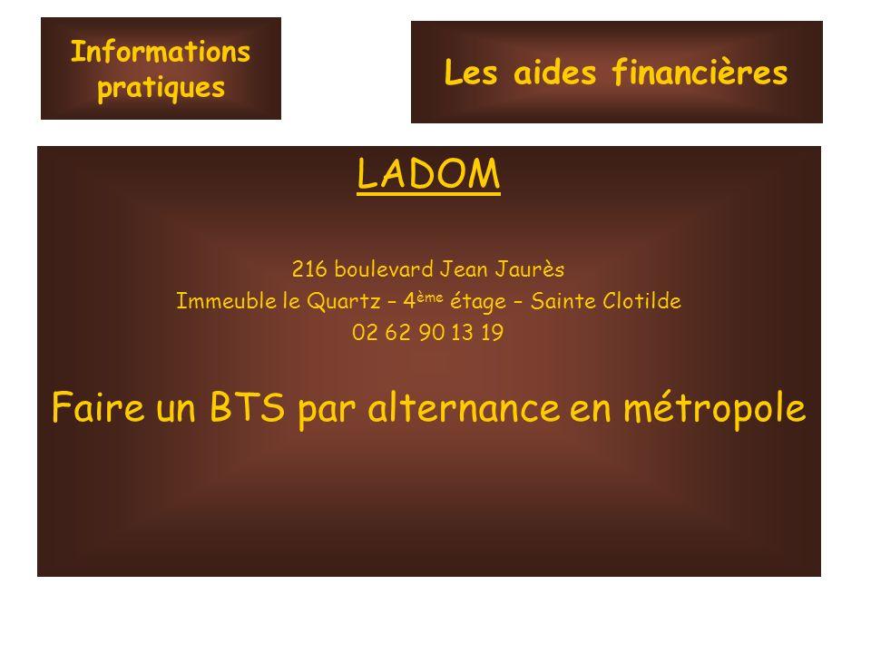 Informations pratiques LADOM 216 boulevard Jean Jaurès Immeuble le Quartz – 4 ème étage – Sainte Clotilde 02 62 90 13 19 Faire un BTS par alternance e