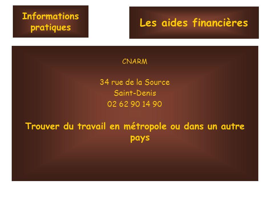 Informations pratiques CNARM 34 rue de la Source Saint-Denis 02 62 90 14 90 Trouver du travail en métropole ou dans un autre pays Les aides financière