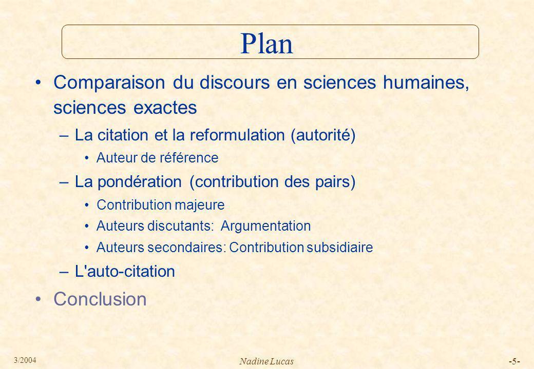 3/2004 Nadine Lucas-36- Conclusion Evolution des sciences humaines –Érosion des particularismes Citation en exergue Citation commentée –Jeunes générations recours à l appel à référence automatique --> pas de critique .