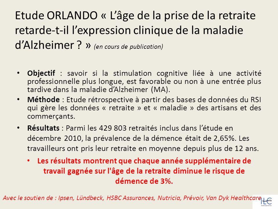 Etude ORLANDO « Lâge de la prise de la retraite retarde-t-il lexpression clinique de la maladie dAlzheimer ? » (en cours de publication) Objectif : sa