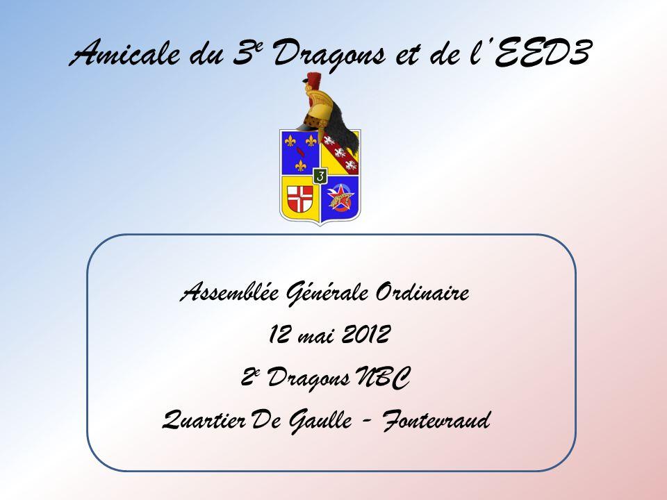 Amicale du 3 e Dragons et de lEED3 Assemblée Générale Ordinaire 12 mai 2012 2 e Dragons NBC Quartier De Gaulle - Fontevraud